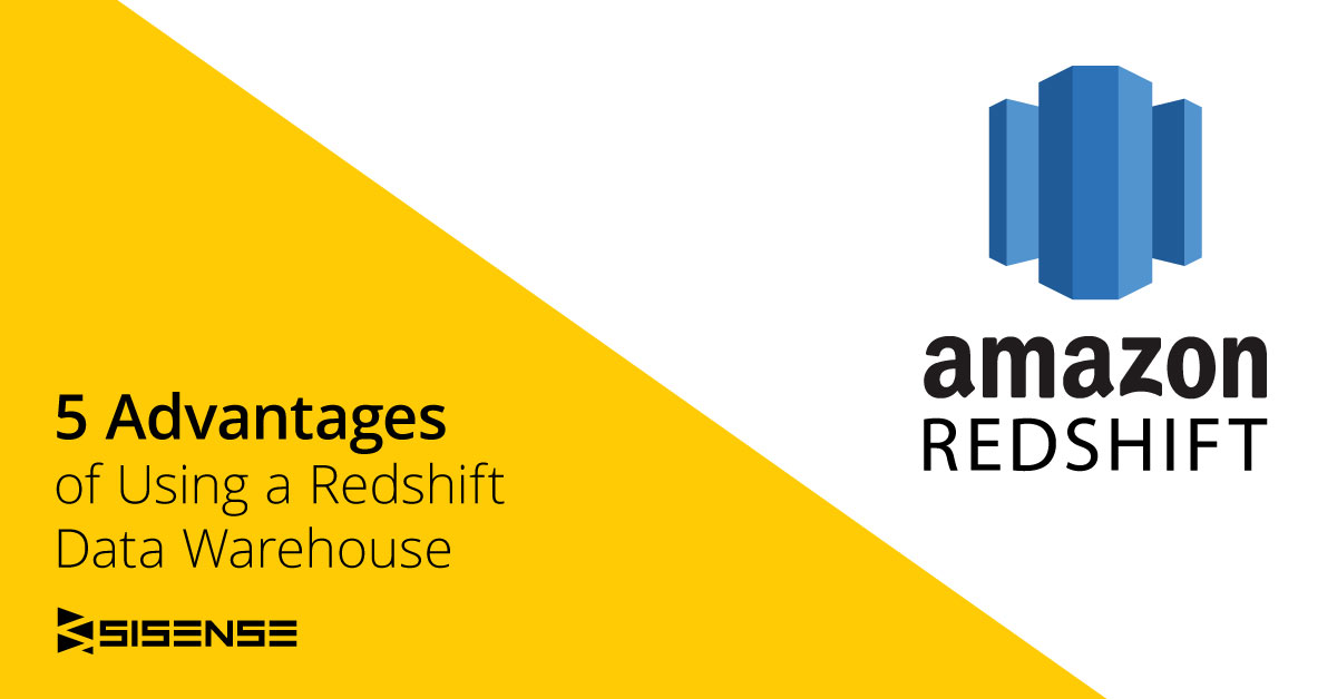 5 Advantages of Using a Redshift Data Warehouse l Sisense