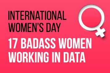 It's International Women's Day…Here Are 17 Badass Women Working in Data
