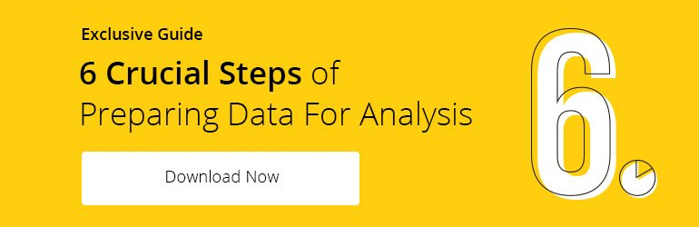 6 crucial steps of preparing data for analysis