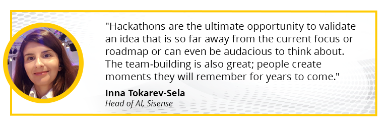 Hackathons are the ultimate opportunity to validate an idea that is so far away from the current focus or roadmap or can even be audacious to think about. The team-building is also great; people create moments they will remember for years to come.