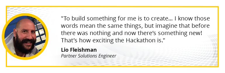 To build something for me is to create… I know those words mean the same things, but imagine that before there was nothing and now there's something new! That's how exciting the Hackathon is.