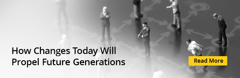 How Changes Today will Propel Future Generations