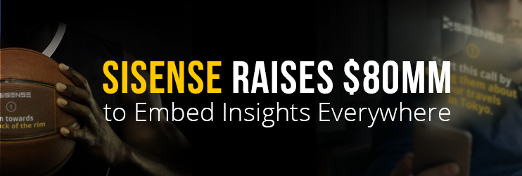 Sisense Announces Closing Of $80 Million Investment, Continues Hyper